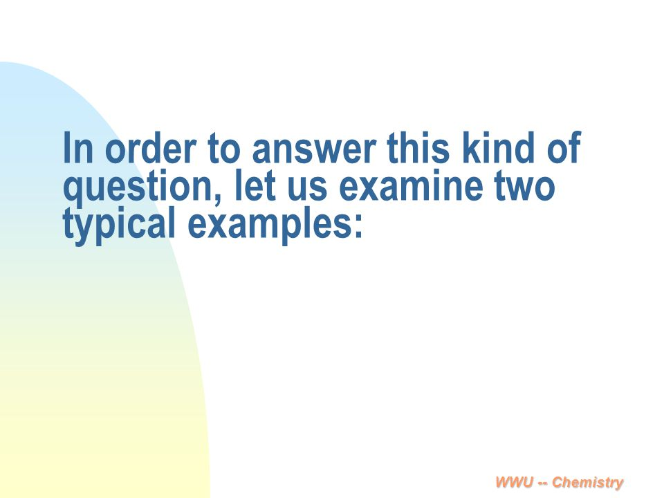 In order to answer this kind of question, let us examine two typical examples: