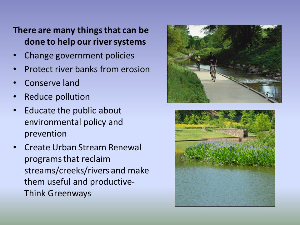 There are many things that can be done to help our river systems