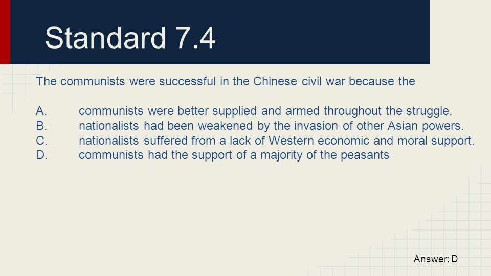 Standard 7.4 The communists were successful in the Chinese civil war because the.