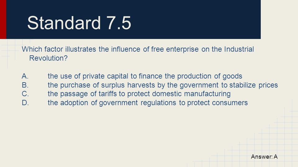 Standard 7.5 Which factor illustrates the influence of free enterprise on the Industrial Revolution