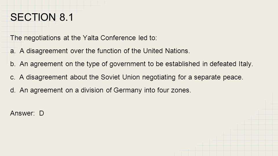 SECTION 8.1 The negotiations at the Yalta Conference led to: