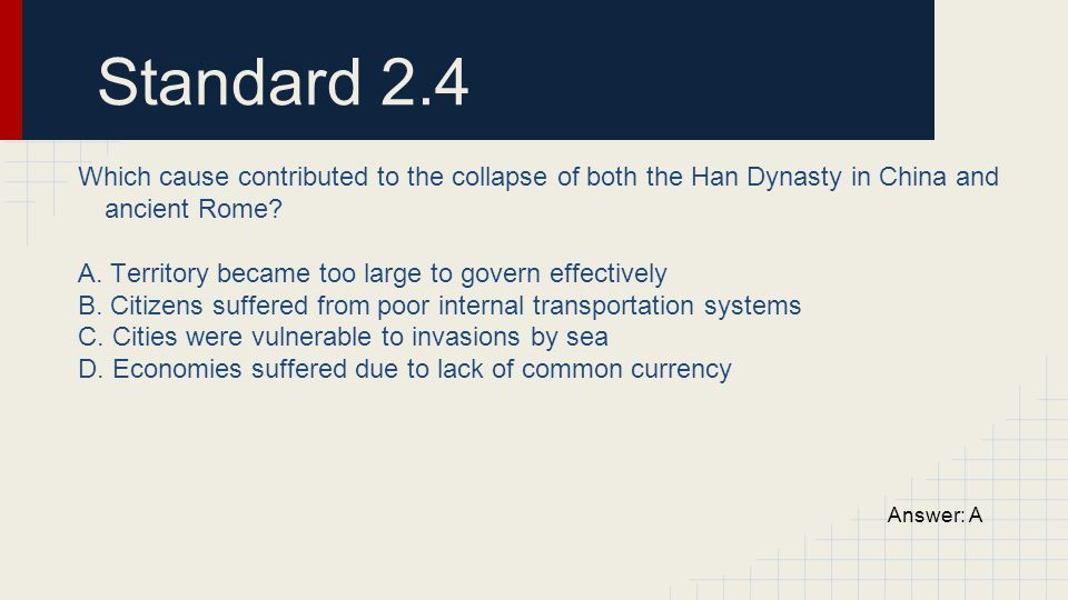 Standard 2.4 Which cause contributed to the collapse of both the Han Dynasty in China and ancient Rome