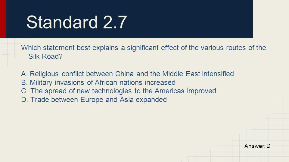 Standard 2.7 Which statement best explains a significant effect of the various routes of the Silk Road