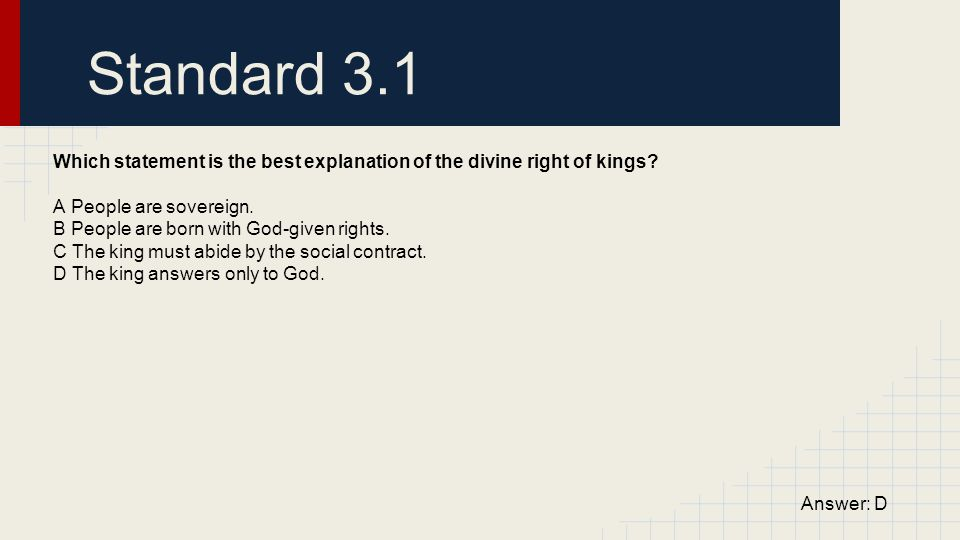 Standard 3.1 Which statement is the best explanation of the divine right of kings A People are sovereign.