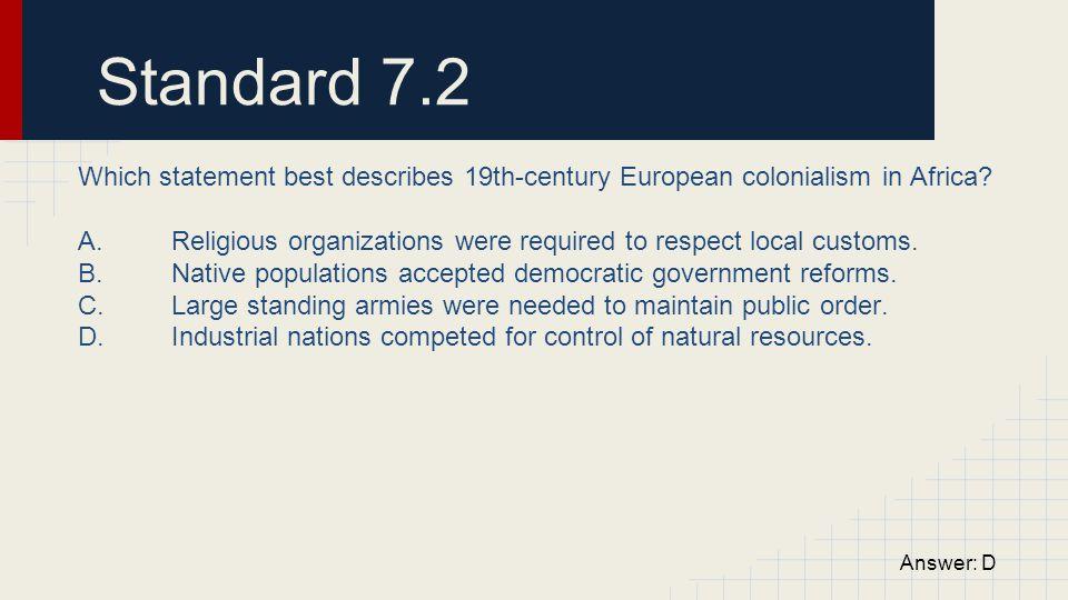 Standard 7.2 Which statement best describes 19th-century European colonialism in Africa