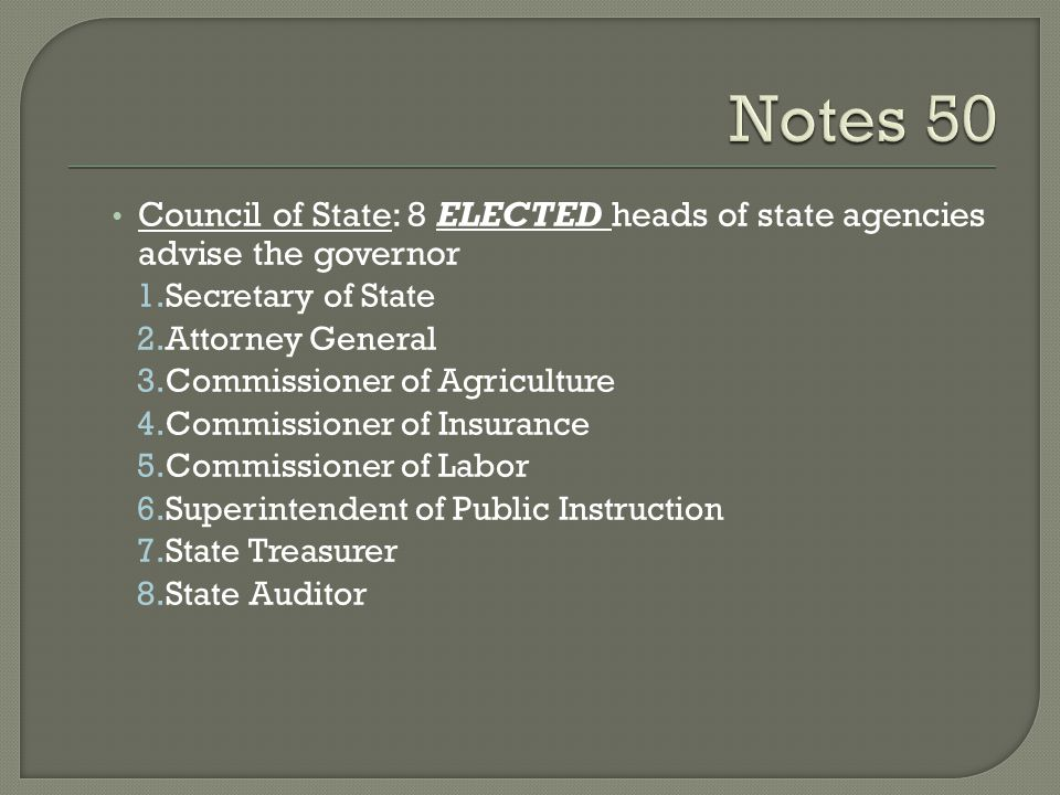 Notes 50 Council of State: 8 ELECTED heads of state agencies advise the governor. Secretary of State.