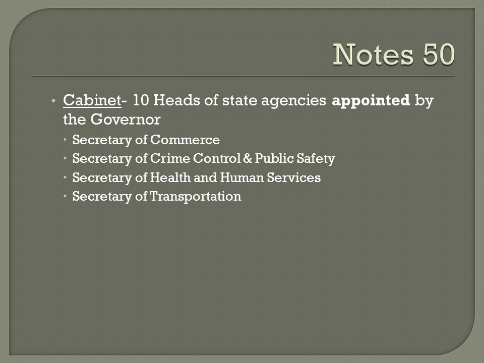 Notes 50 Cabinet- 10 Heads of state agencies appointed by the Governor