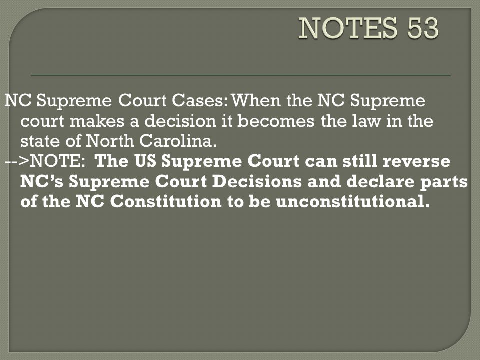 NOTES 53 NC Supreme Court Cases: When the NC Supreme court makes a decision it becomes the law in the state of North Carolina.