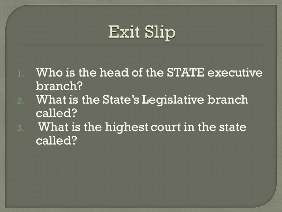 Exit Slip Who is the head of the STATE executive branch