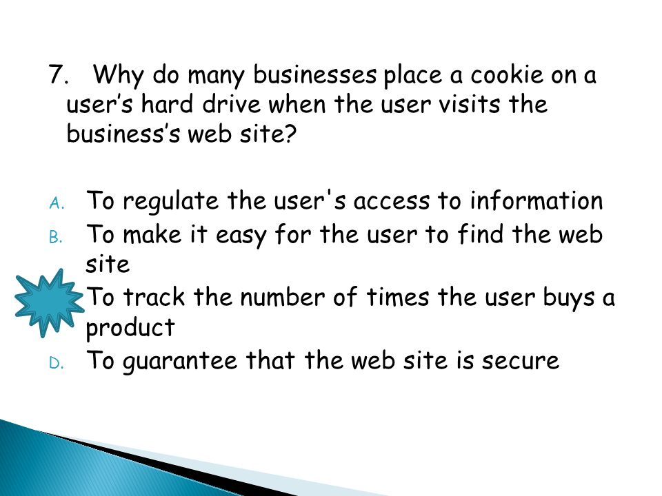 7. Why do many businesses place a cookie on a user's hard drive when the user visits the business's web site