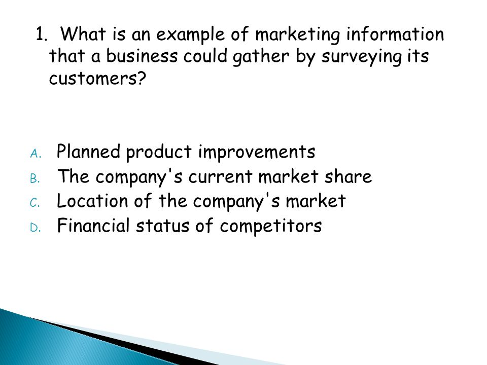 1. What is an example of marketing information that a business could gather by surveying its customers