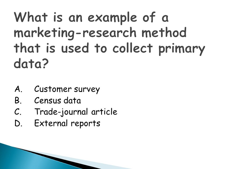 What is an example of a marketing-research method that is used to collect primary data