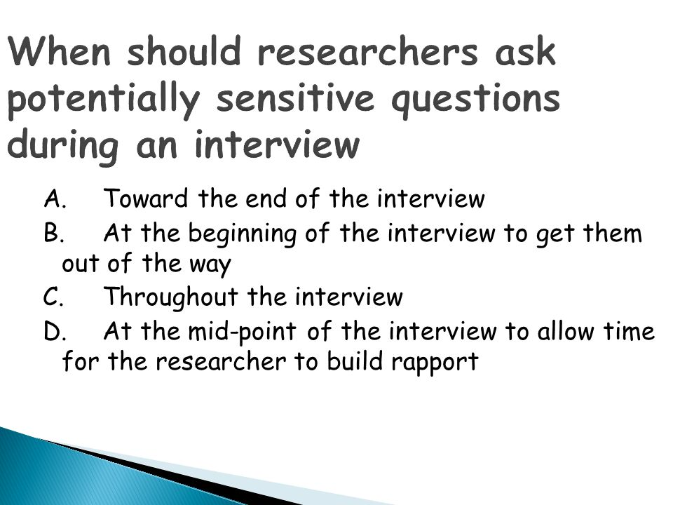 When should researchers ask potentially sensitive questions during an interview
