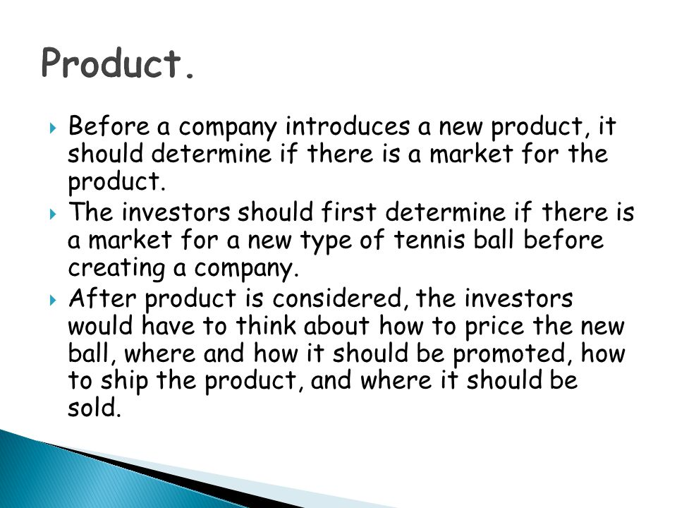 Product. Before a company introduces a new product, it should determine if there is a market for the product.