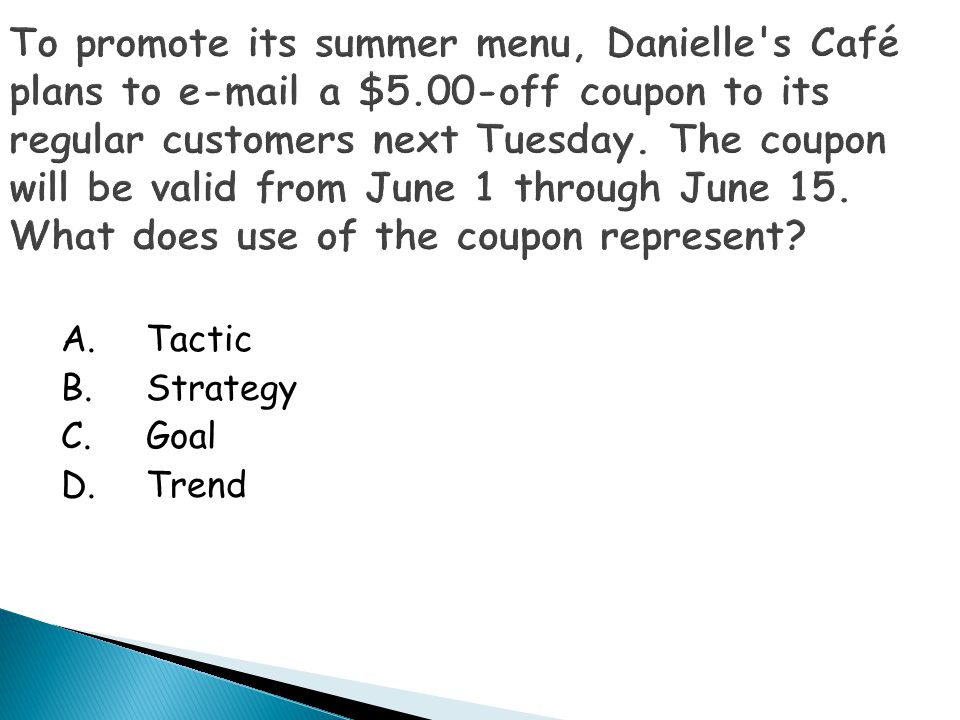 To promote its summer menu, Danielle s Café plans to e-mail a $5