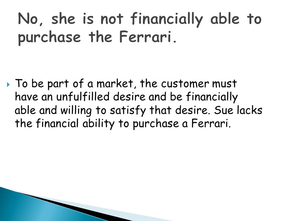No, she is not financially able to purchase the Ferrari.