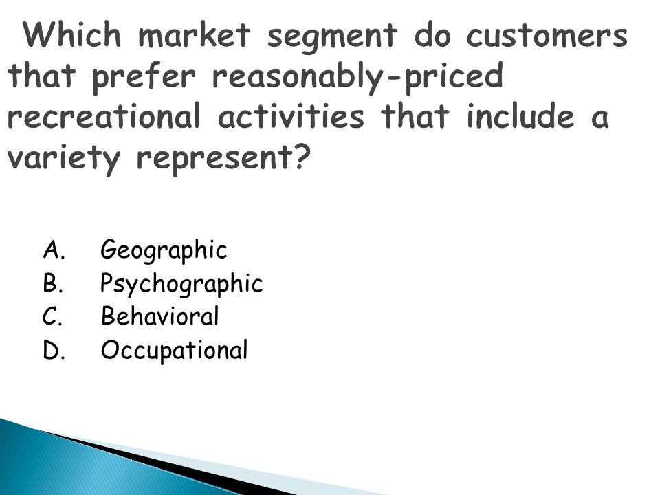 Which market segment do customers that prefer reasonably-priced recreational activities that include a variety represent
