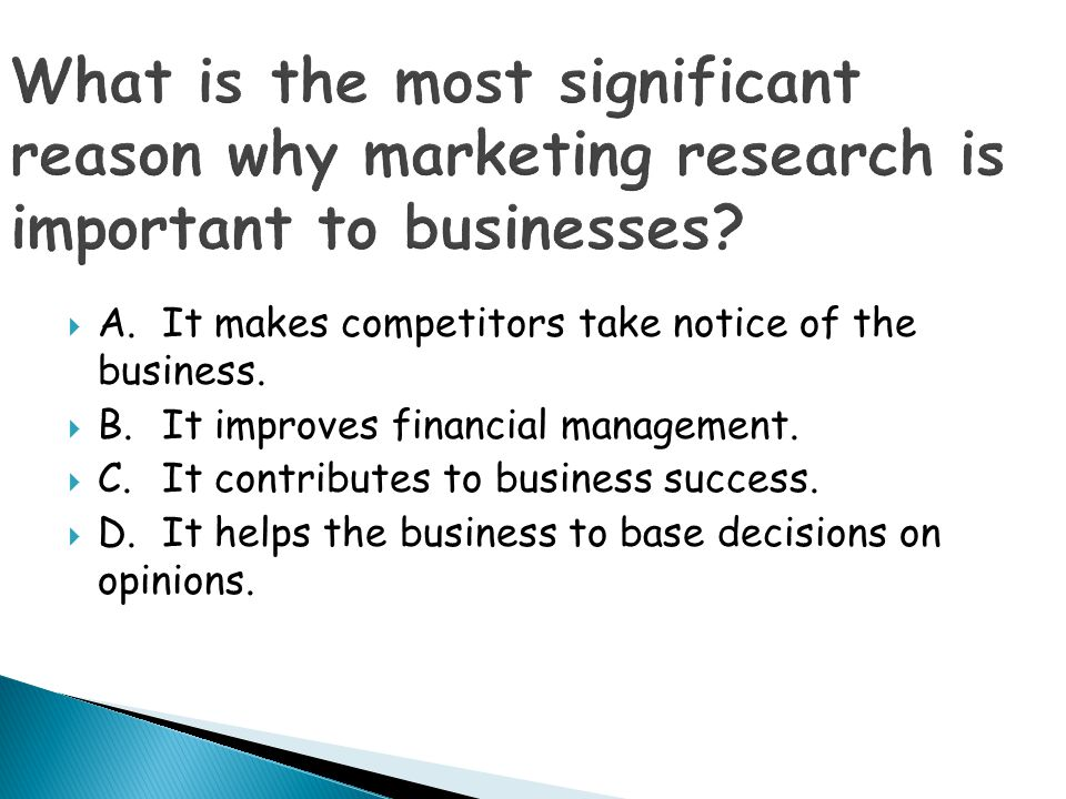 What is the most significant reason why marketing research is important to businesses