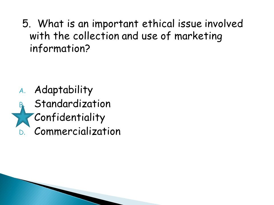 5. What is an important ethical issue involved with the collection and use of marketing information