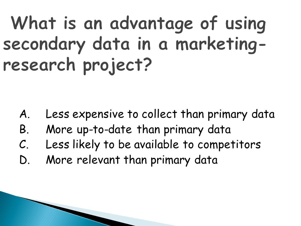 What is an advantage of using secondary data in a marketing-research project