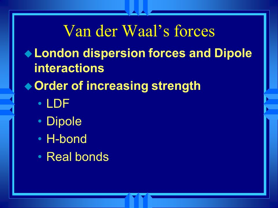 Van der Waal's forces London dispersion forces and Dipole interactions