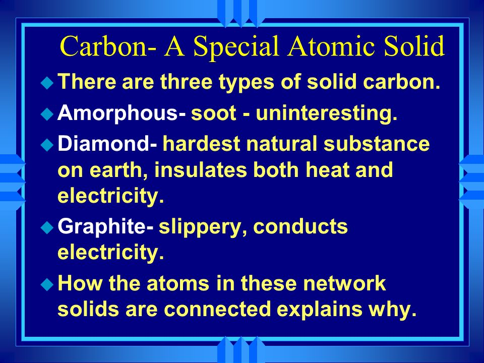 Carbon- A Special Atomic Solid