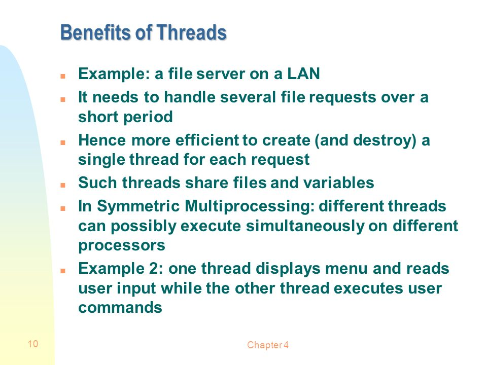 Benefits of Threads Example: a file server on a LAN