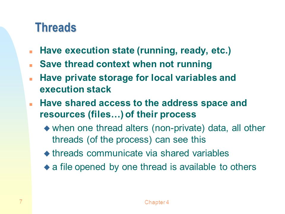 Threads Have execution state (running, ready, etc.)