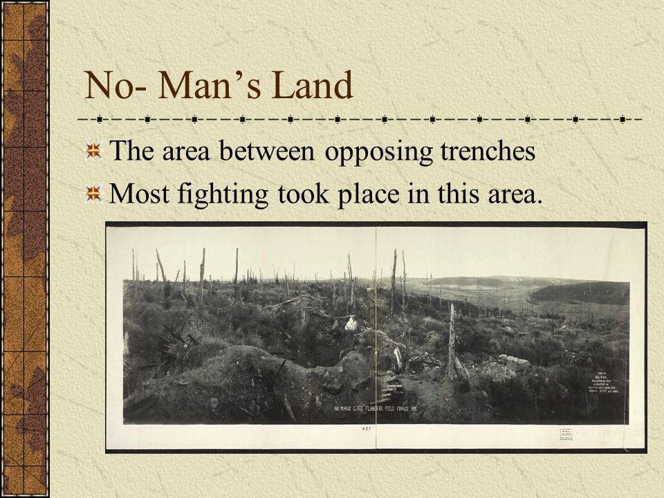 No- Man's Land The area between opposing trenches