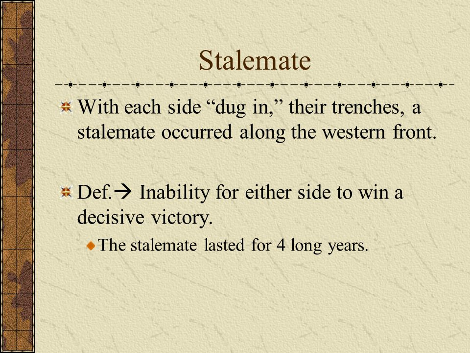 Stalemate With each side dug in, their trenches, a stalemate occurred along the western front.