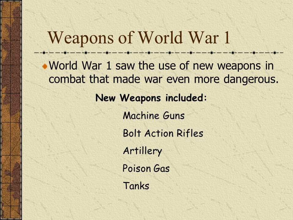Weapons of World War 1 World War 1 saw the use of new weapons in combat that made war even more dangerous.