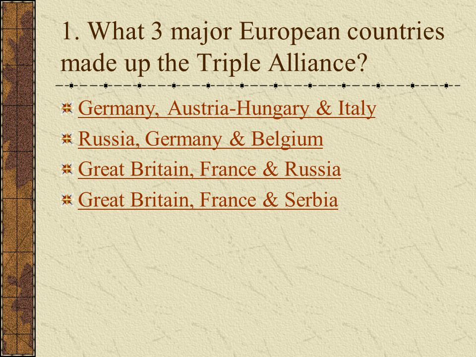 1. What 3 major European countries made up the Triple Alliance