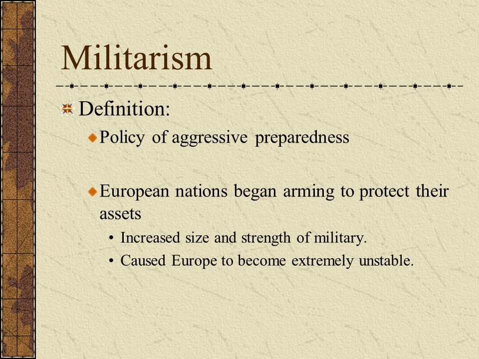 Militarism Definition: Policy of aggressive preparedness