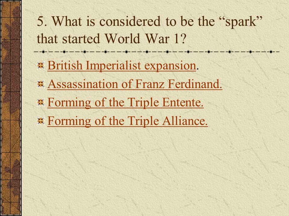 5. What is considered to be the spark that started World War 1