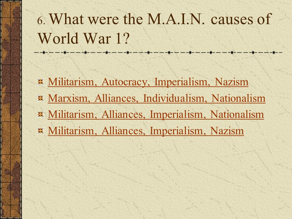 6. What were the M.A.I.N. causes of World War 1