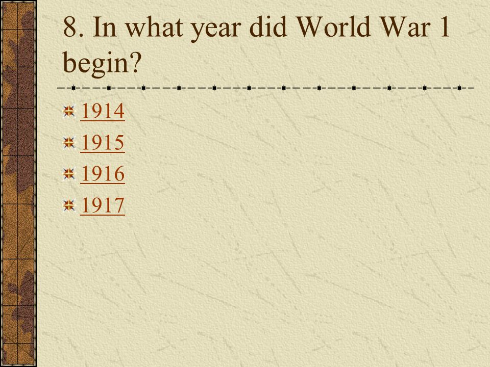 8. In what year did World War 1 begin