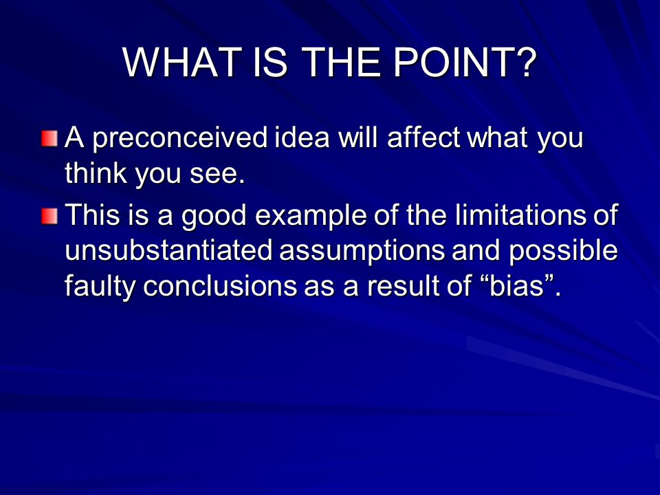 WHAT IS THE POINT A preconceived idea will affect what you think you see.