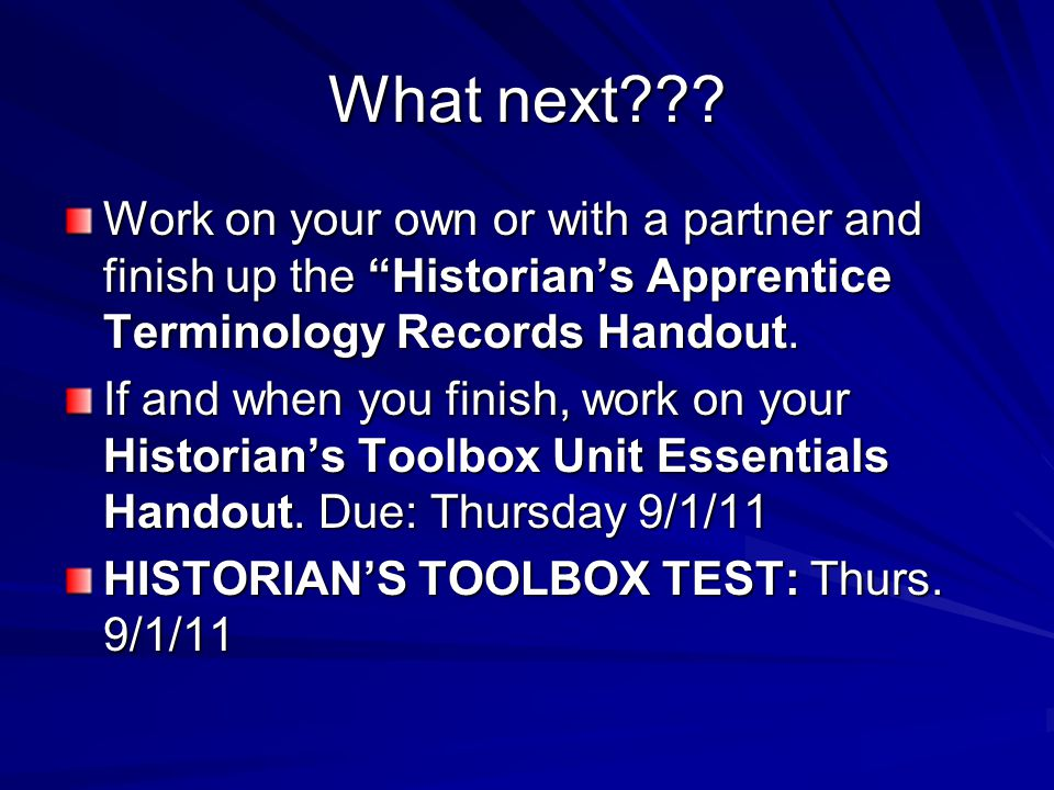 What next Work on your own or with a partner and finish up the Historian's Apprentice Terminology Records Handout.