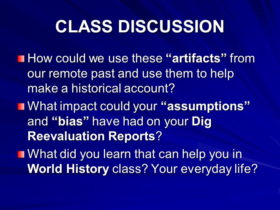 CLASS DISCUSSION How could we use these artifacts from our remote past and use them to help make a historical account