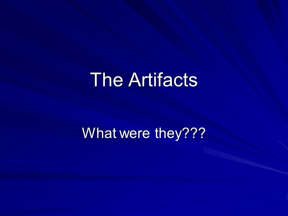 The Artifacts What were they