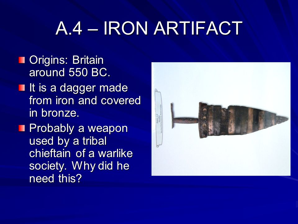 A.4 – IRON ARTIFACT Origins: Britain around 550 BC.