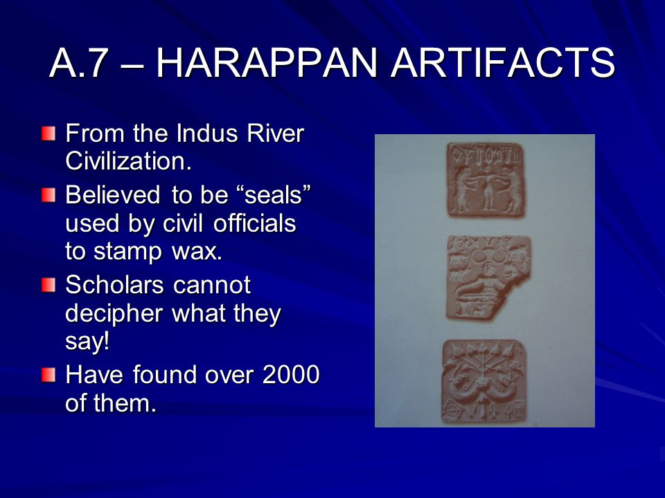 A.7 – HARAPPAN ARTIFACTS From the Indus River Civilization.