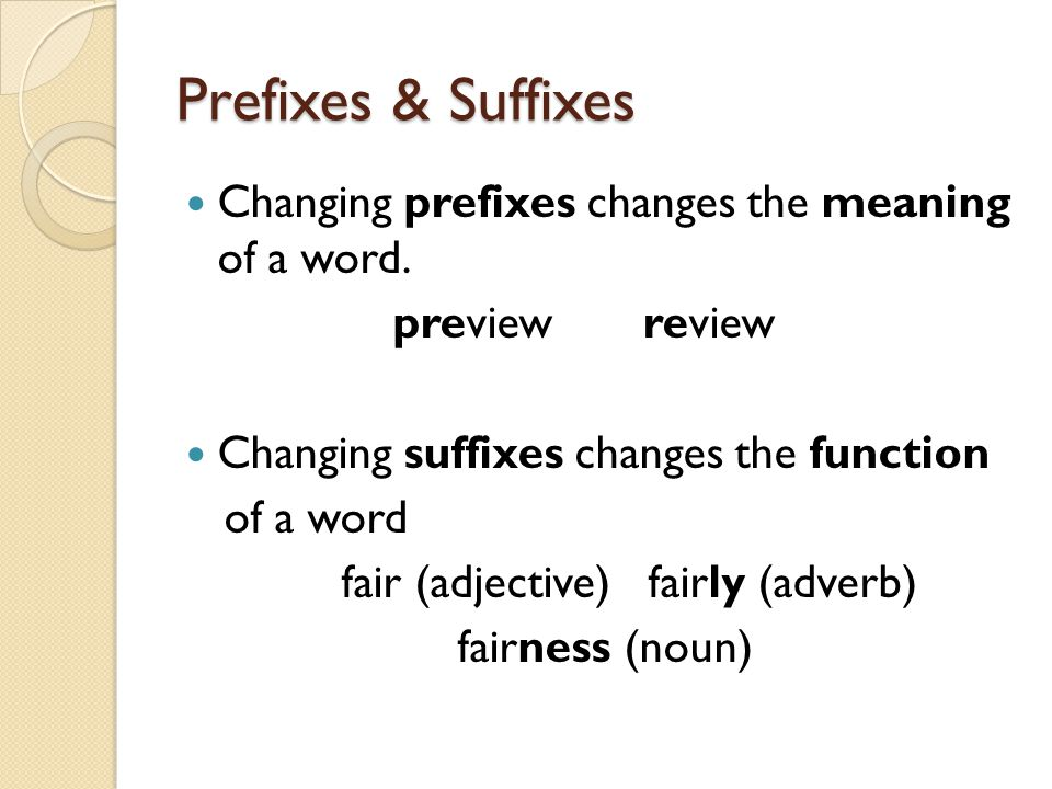 Prefixes & Suffixes Changing prefixes changes the meaning of a word.