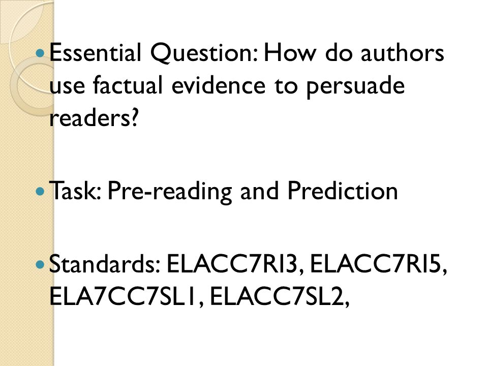 Essential Question: How do authors use factual evidence to persuade readers