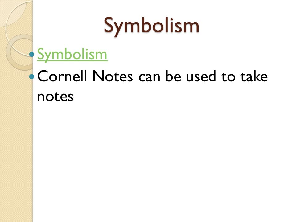 Symbolism Symbolism Cornell Notes can be used to take notes