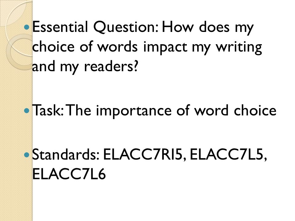 Essential Question: How does my choice of words impact my writing and my readers