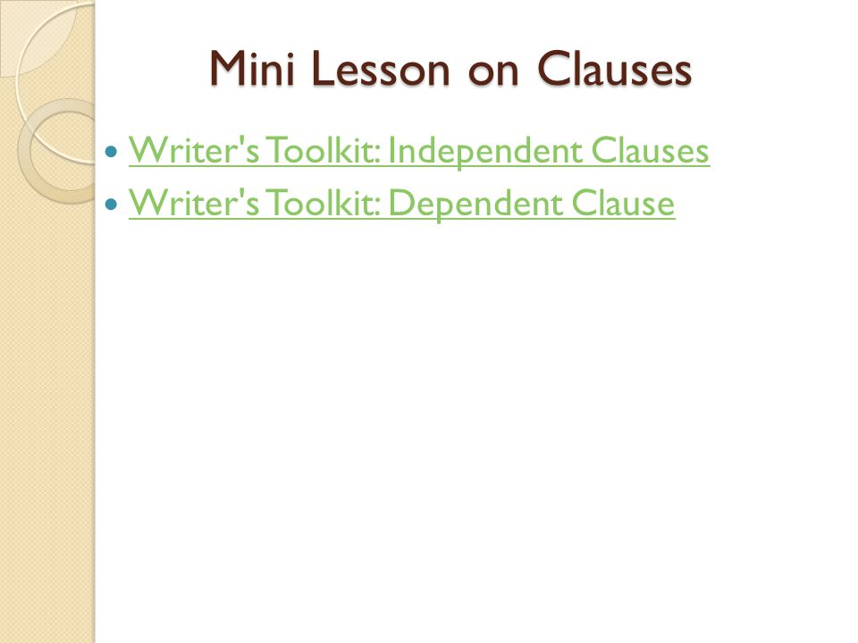 Mini Lesson on Clauses Writer s Toolkit: Independent Clauses
