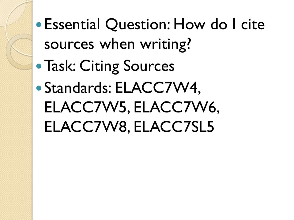 Essential Question: How do I cite sources when writing