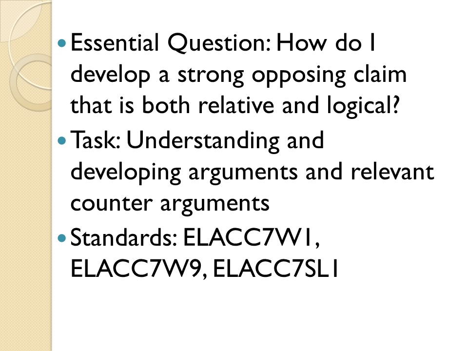 Essential Question: How do I develop a strong opposing claim that is both relative and logical