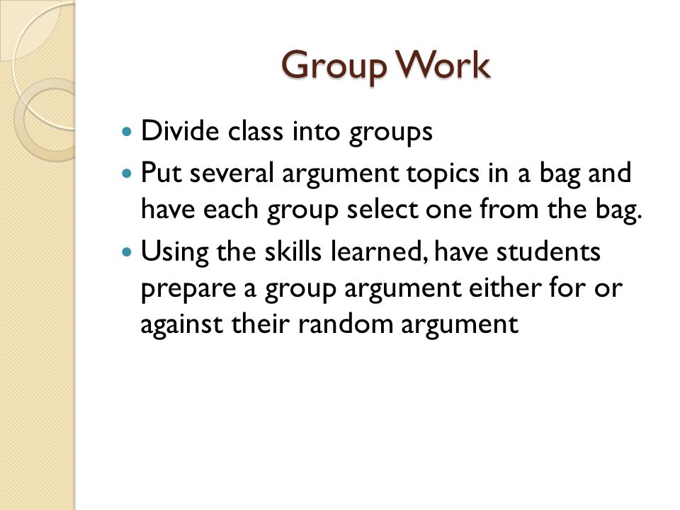 Group Work Divide class into groups